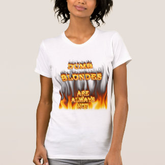 Dumb Blondes are always hot fire T-Shirt
