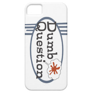 Dumb Question iPhonce Case iPhone 5 Cases