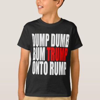 """DUMP DUMB BUM TRUMP ONTO RUMP"" T-Shirt"