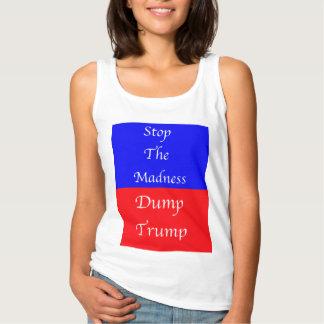 Dump Trump Stop The Madness Tank Top