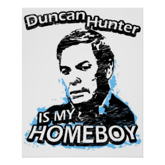 Duncan Hunter is my homeboy Poster
