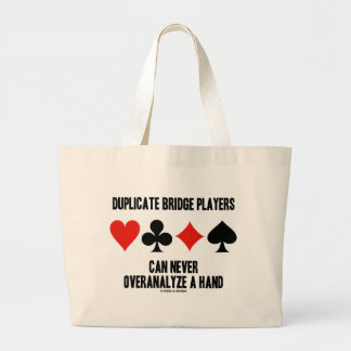 Duplicate Bridge Players Can Never Overanalyze Large Tote Bag