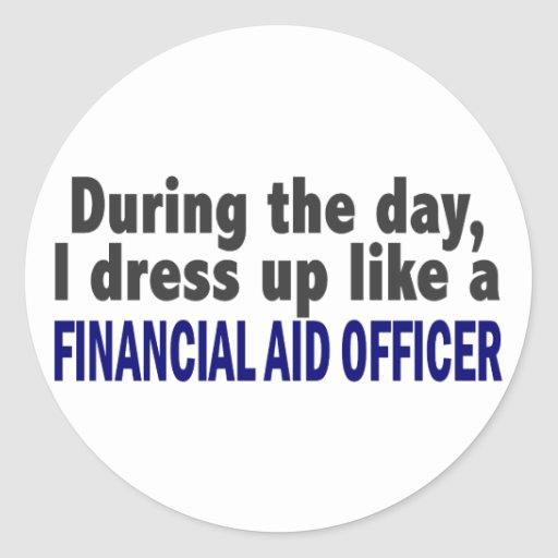 During The Day I Dress Up Financial Aid Officer Stickers