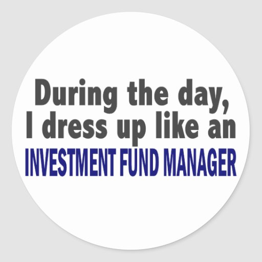 During The Day I Dress Up Investment Fund Manager Round Sticker