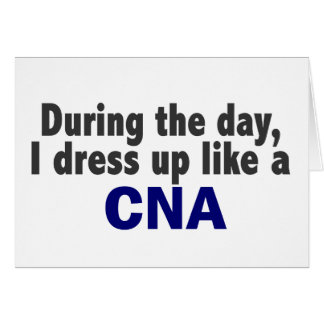 During The Day I Dress Up Like A CNA Card