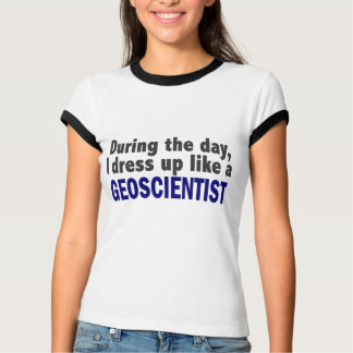 During The Day I Dress Up Like A Geoscientist