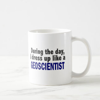 During The Day I Dress Up Like A Geoscientist Coffee Mug