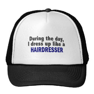 During The Day I Dress Up Like A Hairdresser Cap