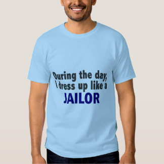 During The Day I Dress Up Like A Jailor