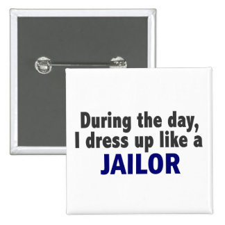 During The Day I Dress Up Like A Jailor 15 Cm Square Badge