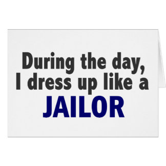 During The Day I Dress Up Like A Jailor Cards