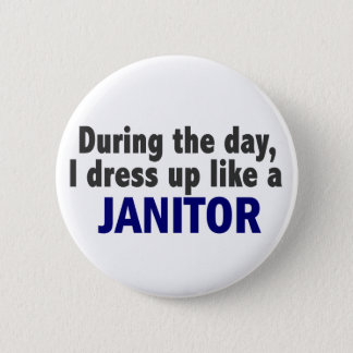 During The Day I Dress Up Like A Janitor 6 Cm Round Badge