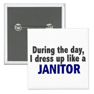 During The Day I Dress Up Like A Janitor 15 Cm Square Badge
