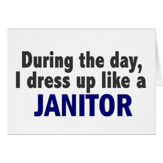 During The Day I Dress Up Like A Janitor Greeting Card