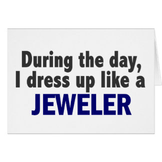 During The Day I Dress Up Like A Jeweler Greeting Cards