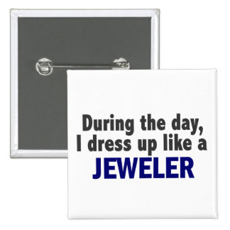 During The Day I Dress Up Like A Jeweller 15 Cm Square Badge