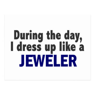 During The Day I Dress Up Like A Jeweller Postcard