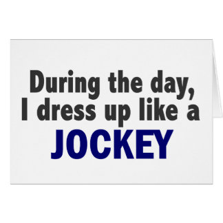 During The Day I Dress Up Like A Jockey Greeting Cards