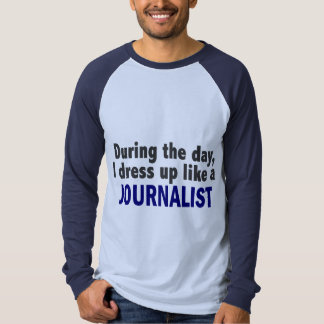 During The Day I Dress Up Like A Journalist