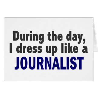 During The Day I Dress Up Like A Journalist Cards