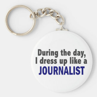 During The Day I Dress Up Like A Journalist Key Chain