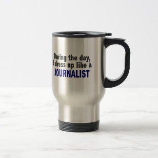 During The Day I Dress Up Like A Journalist Coffee Mugs