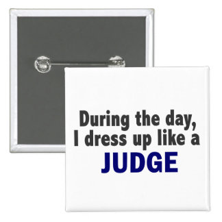 During The Day I Dress Up Like A Judge 15 Cm Square Badge