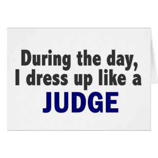 During The Day I Dress Up Like A Judge Greeting Card
