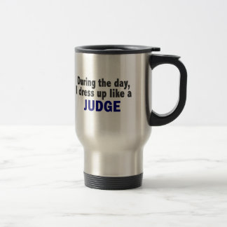 During The Day I Dress Up Like A Judge 15 Oz Stainless Steel Travel Mug