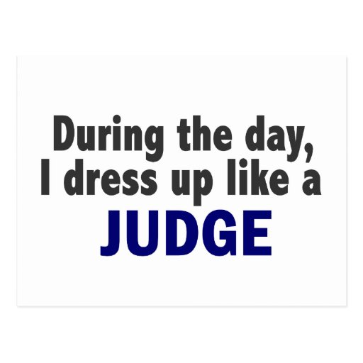 During The Day I Dress Up Like A Judge Postcard