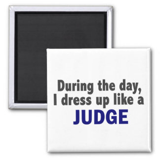 During The Day I Dress Up Like A Judge Square Magnet