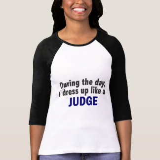 During The Day I Dress Up Like A Judge T-shirt