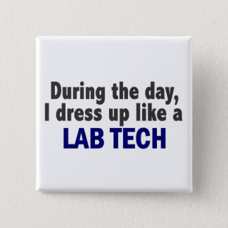 During The Day I Dress Up Like A Lab Tech 15 Cm Square Badge