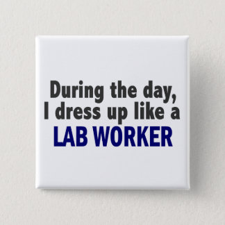 During The Day I Dress Up Like A Lab Worker 15 Cm Square Badge
