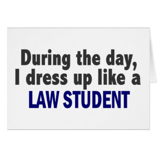 During The Day I Dress Up Like A Law Student Card
