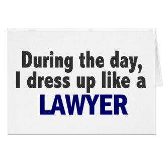 During The Day I Dress Up Like A Lawyer Card