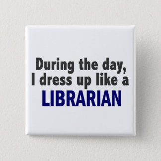 During The Day I Dress Up Like A Librarian 15 Cm Square Badge