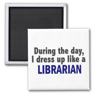 During The Day I Dress Up Like A Librarian Magnet