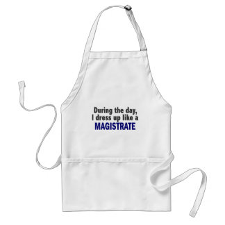 During The Day I Dress Up Like A Magistrate Standard Apron