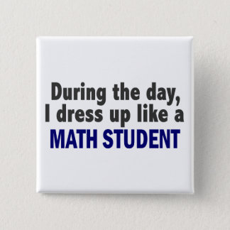During The Day I Dress Up Like A Math Student 15 Cm Square Badge
