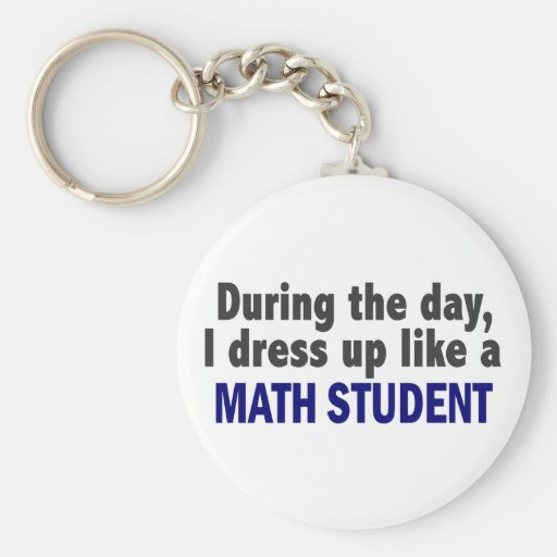 During The Day I Dress Up Like A Math Student Keychains