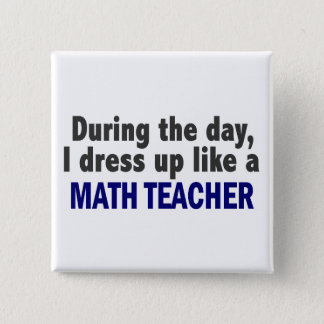 During The Day I Dress Up Like A Math Teacher 15 Cm Square Badge