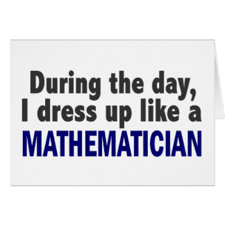 During The Day I Dress Up Like A Mathematician Card