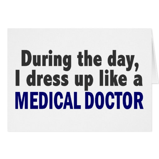 During The Day I Dress Up Like A Medical Doctor Cards