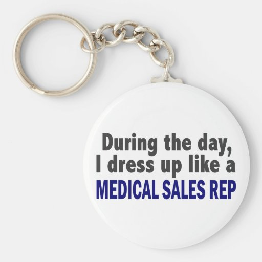 During The Day I Dress Up Like A Medical Sales Rep Keychains