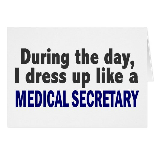 During The Day I Dress Up Like A Medical Secretary Cards