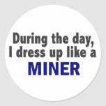 During The Day I Dress Up Like A Miner Round Stickers