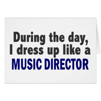 During The Day I Dress Up Like A Music Director Card