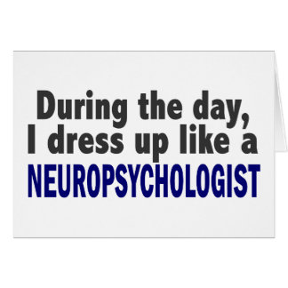 During The Day I Dress Up Like A Neuropsychologist Card