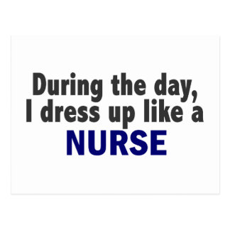 During The Day I Dress Up Like A Nurse Post Card